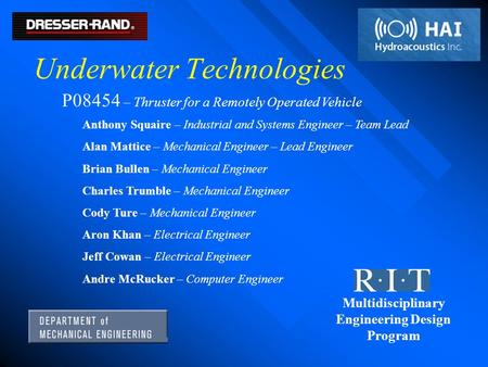 Underwater Technologies Anthony Squaire – Industrial and Systems Engineer – Team Lead Alan Mattice – Mechanical Engineer – Lead Engineer Brian Bullen –