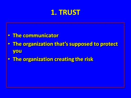 1. TRUST The communicator The communicator The organization that's supposed to protect you The organization that's supposed to protect you The organization.