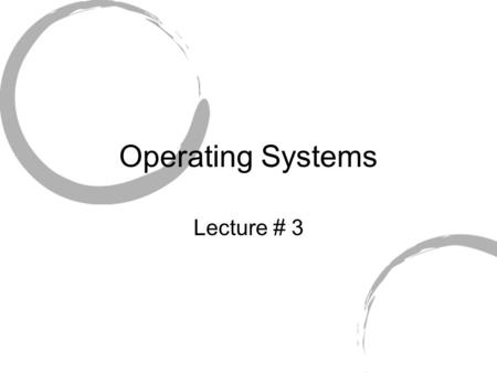 Operating Systems Lecture # 3. Recap Hardware Operating System Application System Call Trap Hardware Trap Processor.