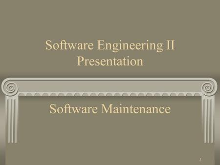 1 Software Engineering II Presentation Software Maintenance.