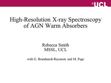 High-Resolution X-ray Spectroscopy of AGN Warm Absorbers Rebecca Smith MSSL, UCL with G. Branduardi-Raymont and M. Page.