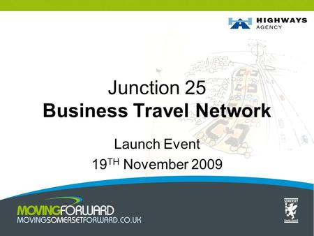 Junction 25 Business Travel Network Launch Event 19 TH November 2009.