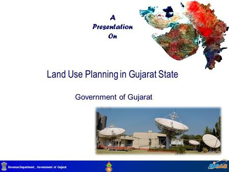 Revenue Department, Government of Gujarat A Presentation On Land Use Planning in Gujarat State Government of Gujarat.