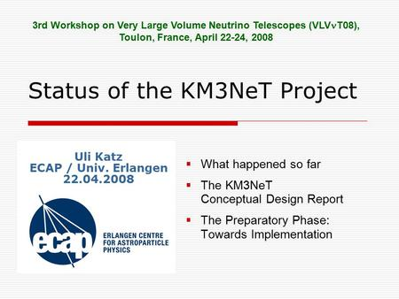 Status of the KM3NeT Project  What happened so far  The KM3NeT Conceptual Design Report  The Preparatory Phase: Towards Implementation 3rd Workshop.