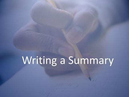 "Writing a Summary. Definition of a Summary ""A summary is a condensed version of a larger reading. A summary is not a rewrite of the original piece..."