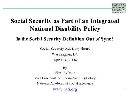 1 Social Security as Part of an Integrated National Disability Policy Is the Social Security Definition Out of Sync? Social Security Advisory Board Washington,