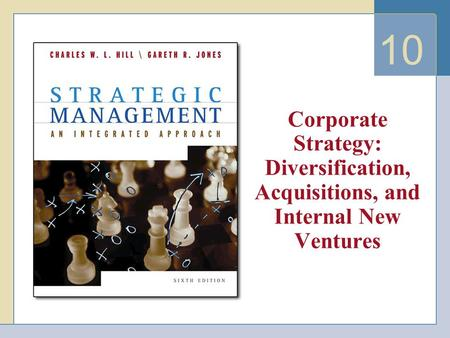10 Corporate Strategy: Diversification, Acquisitions, and Internal New Ventures.