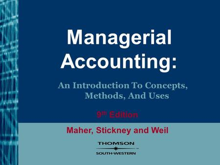 Managerial Accounting: An Introduction To Concepts, Methods, And Uses 9 th Edition Maher, Stickney and Weil.