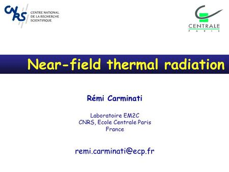 Near-field thermal radiation Rémi Carminati Laboratoire EM2C CNRS, Ecole Centrale Paris France