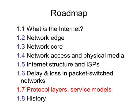 Roadmap 1.1 What is the Internet? 1.2 Network edge 1.3 Network core 1.4 Network access and physical media 1.5 Internet structure and ISPs 1.6 Delay & loss.