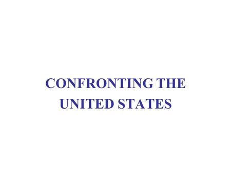 "CONFRONTING THE UNITED STATES. U.S. IMPERIAL POWER Conquest and incorporation Formal colonization Informal ""spheres of influence"""