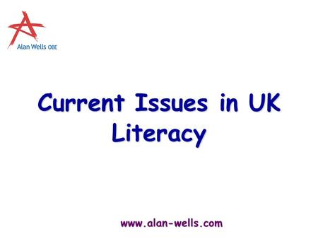 Www.alan-wells.com Current Issues in UK Literacy.