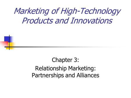 Marketing of High-Technology Products and Innovations Chapter 3: Relationship Marketing: Partnerships and Alliances.