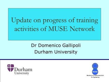 Update on progress of training activities of MUSE Network Dr Domenico Gallipoli Durham University.
