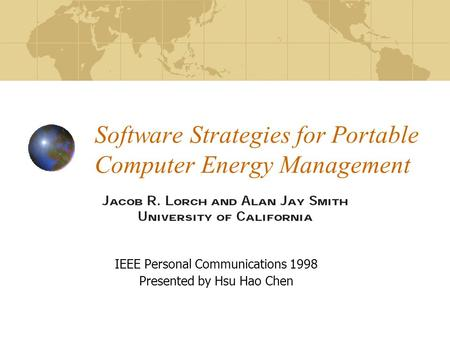 Software Strategies for Portable Computer Energy Management IEEE Personal Communications 1998 Presented by Hsu Hao Chen.