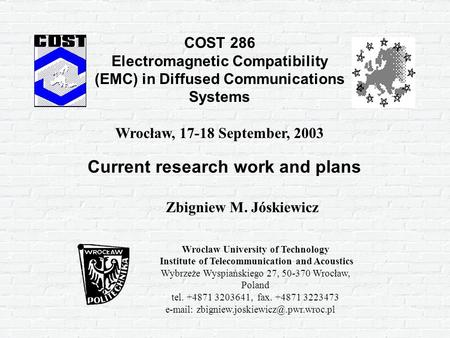 Current research work and plans Zbigniew M. Jóskiewicz Wroclaw University of Technology Institute of Telecommunication and Acoustics Wybrzeże Wyspiańskiego.