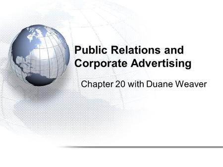 Public Relations and Corporate Advertising Chapter 20 with Duane Weaver.