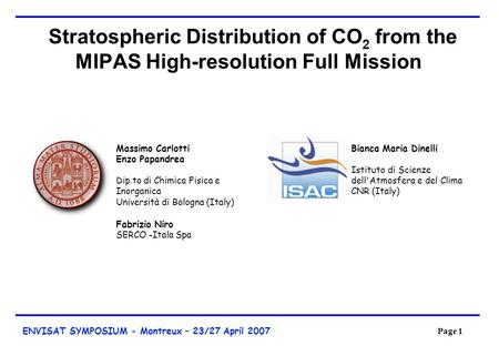 Page 1 ENVISAT SYMPOSIUM - Montreux – 23/27 April 2007 Page 1 Stratospheric Distribution of CO 2 from the MIPAS High-resolution Full Mission Bianca Maria.