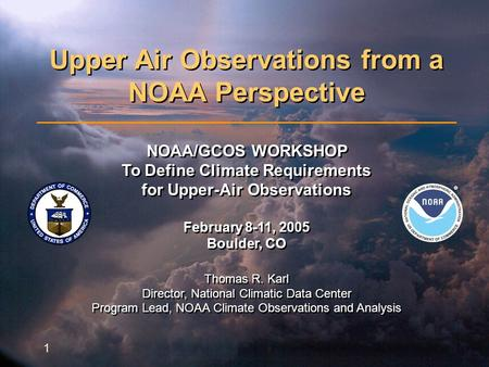 Upper Air Observations from a NOAA Perspective February 8 – 11, 2005 1 Upper Air Observations from a NOAA Perspective NOAA/GCOS WORKSHOP To Define Climate.