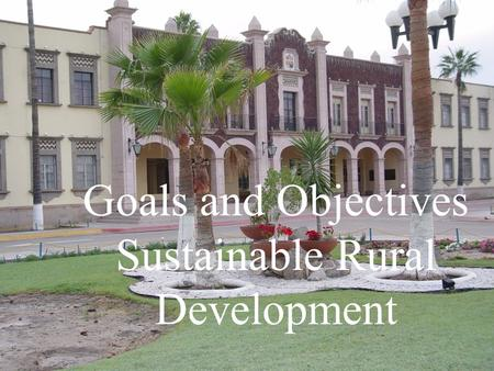 Goals and Objectives Sustainable Rural Development.