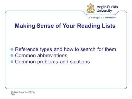 Updated: September 2007 by TGM Making Sense of Your Reading Lists Reference types and how to search for them Common abbreviations Common problems and solutions.