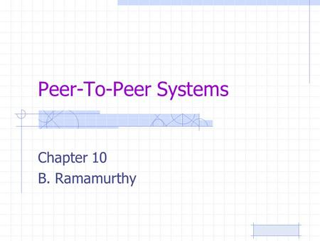 Peer-To-Peer Systems Chapter 10 B. Ramamurthy. 6/25/2015B.RamamurthyPage 2 Introduction Monolithic application Simple client-server Multi-tier client-server.