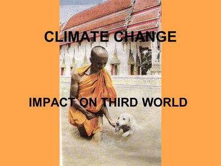CLIMATE CHANGE IMPACT ON THIRD WORLD. PROGRAMME  FIND OUT FACTS ABOUT CLIMATE CHANGE AND ITS IMPACT ON THE THIRD WORLD  OUR CHALLENGE: TO CREATE AN.