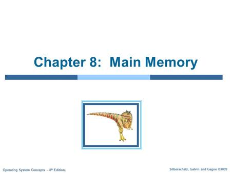 Silberschatz, Galvin and Gagne ©2009 Operating System Concepts – 8 th Edition, Chapter 8: Main Memory.