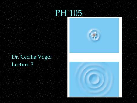 PH 105 Dr. Cecilia Vogel Lecture 3. OUTLINE  Oscillations  Waves  graph  sound  types  Wave behavior  reflection  diffraction.