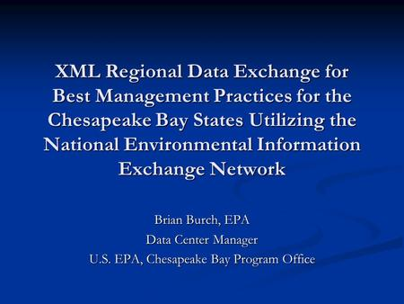 XML Regional Data Exchange for Best Management Practices for the Chesapeake Bay States Utilizing the National Environmental Information Exchange Network.