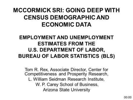 MCCORMICK SRI: GOING DEEP WITH CENSUS DEMOGRAPHIC AND ECONOMIC DATA EMPLOYMENT AND UNEMPLOYMENT ESTIMATES FROM THE U.S. DEPARTMENT OF LABOR, BUREAU OF.