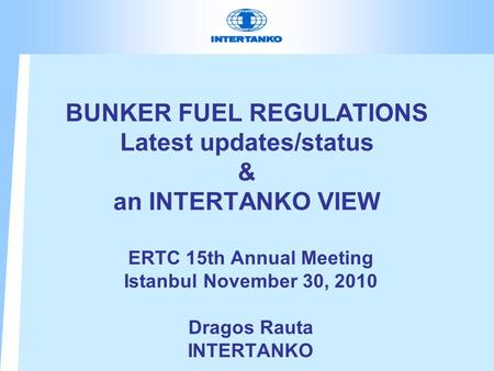 BUNKER FUEL REGULATIONS Latest updates/status & an INTERTANKO VIEW