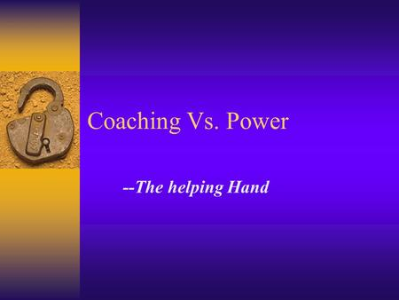 Coaching Vs. Power --The helping Hand.