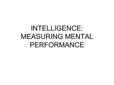 INTELLIGENCE: MEASURING MENTAL PERFORMANCE. Factor Affecting Intelligence Heredity Culture Socioeconomic Status Characteristics of Home Environment Schooling.