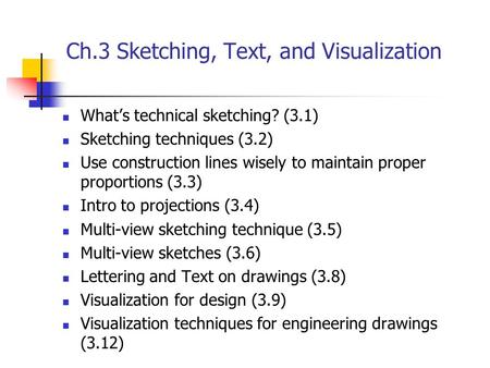 Ch.3 Sketching, Text, and Visualization What's technical sketching? (3.1) Sketching techniques (3.2) Use construction lines wisely to maintain proper proportions.