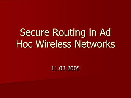 Secure Routing in Ad Hoc Wireless Networks 11.03.2005.