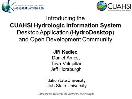 Introducing the CUAHSI Hydrologic Information System Desktop Application (HydroDesktop) and Open Development Community Jiří Kadlec, Daniel Ames, Teva Velupillai.