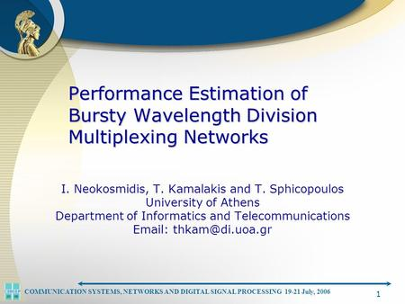 COMMUNICATION SYSTEMS, NETWORKS AND DIGITAL SIGNAL PROCESSING 19-21 July, 2006 1 Performance Estimation of Bursty Wavelength Division Multiplexing Networks.