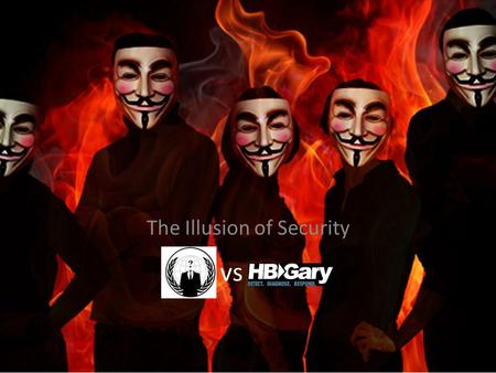 "Vs The Illusion of Security. Aaron Barr : ""Security Expert"" CEO of security company HBGary Federal Provide Security Training Create Malicious Software."