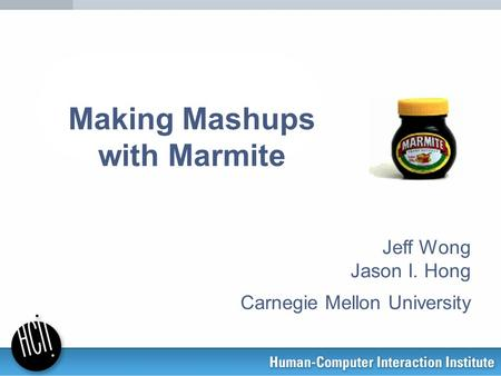 Making Mashups with Marmite Jeff Wong Jason I. Hong Carnegie Mellon University.