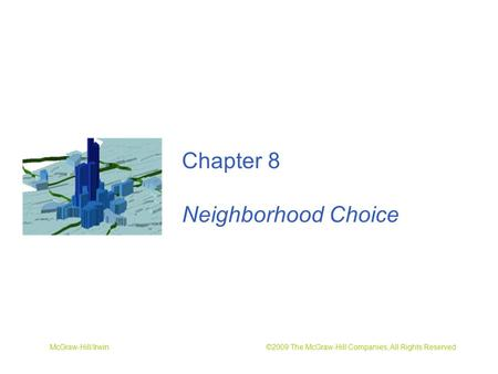 McGraw-Hill/Irwin ©2009 The McGraw-Hill Companies, All Rights Reserved Chapter 8 Neighborhood Choice.