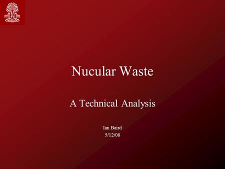 Nucular Waste A Technical Analysis Ian Baird 5/12/08.