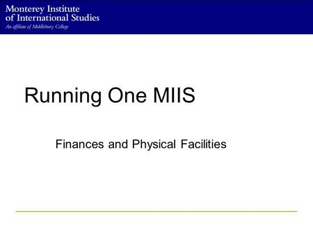 Running One MIIS Finances and Physical Facilities.