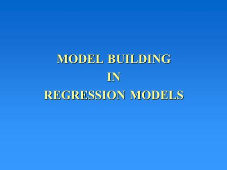 MODEL BUILDING IN REGRESSION MODELS. Model Building and Multicollinearity Suppose we have five factors that we feel could linearly affect y. If all 5.