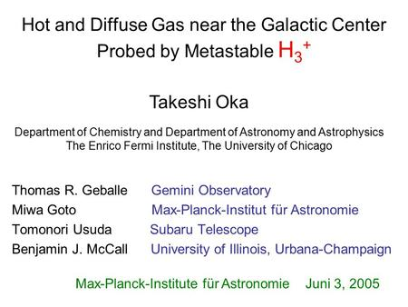 Hot and Diffuse Gas near the Galactic Center Probed by Metastable H 3 + Thomas R. Geballe Gemini Observatory Miwa Goto Max-Planck-Institut für Astronomie.