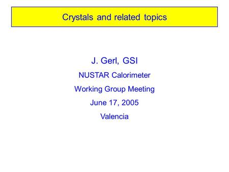 Crystals and related topics J. Gerl, GSI NUSTAR Calorimeter Working Group Meeting June 17, 2005 Valencia.