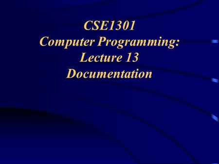 CSE1301 Computer Programming: Lecture 13 Documentation.