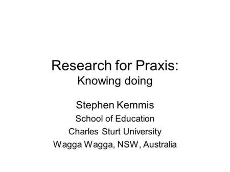 Research for Praxis: Knowing doing