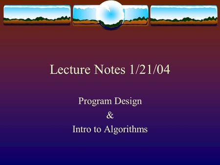 Lecture Notes 1/21/04 Program Design & Intro to Algorithms.