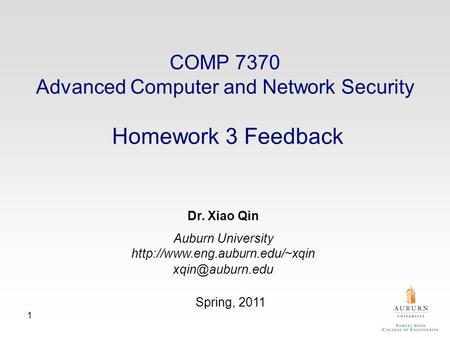 1 Dr. Xiao Qin Auburn University  Spring, 2011 COMP 7370 Advanced Computer and Network Security Homework.